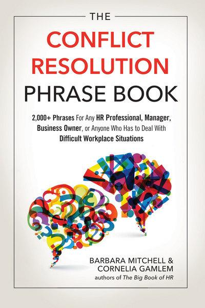 The Conflict Resolution Phrase Book2,000+ Phrases for Any HR Professional, Manager...