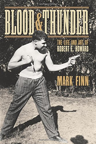 Blood and Thunder: The Life and Art of Robert E. Howard by Mark Finn, ISBN: 9781304031525