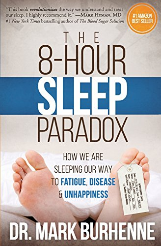 The 8-Hour Sleep ParadoxHow We Are Sleeping Our Way to Fatigue, Disease...