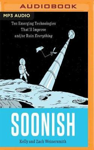 Soonish: Ten Emerging Technologies That'll Improve And/Or Ruin Everything by Kelly Weinersmith, ISBN: 9781978600836