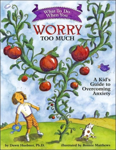 What to Do When You Worry Too Much: A Kid's Guide to Overcoming Anxiety by Dawn Huebner, ISBN: 9781591473145