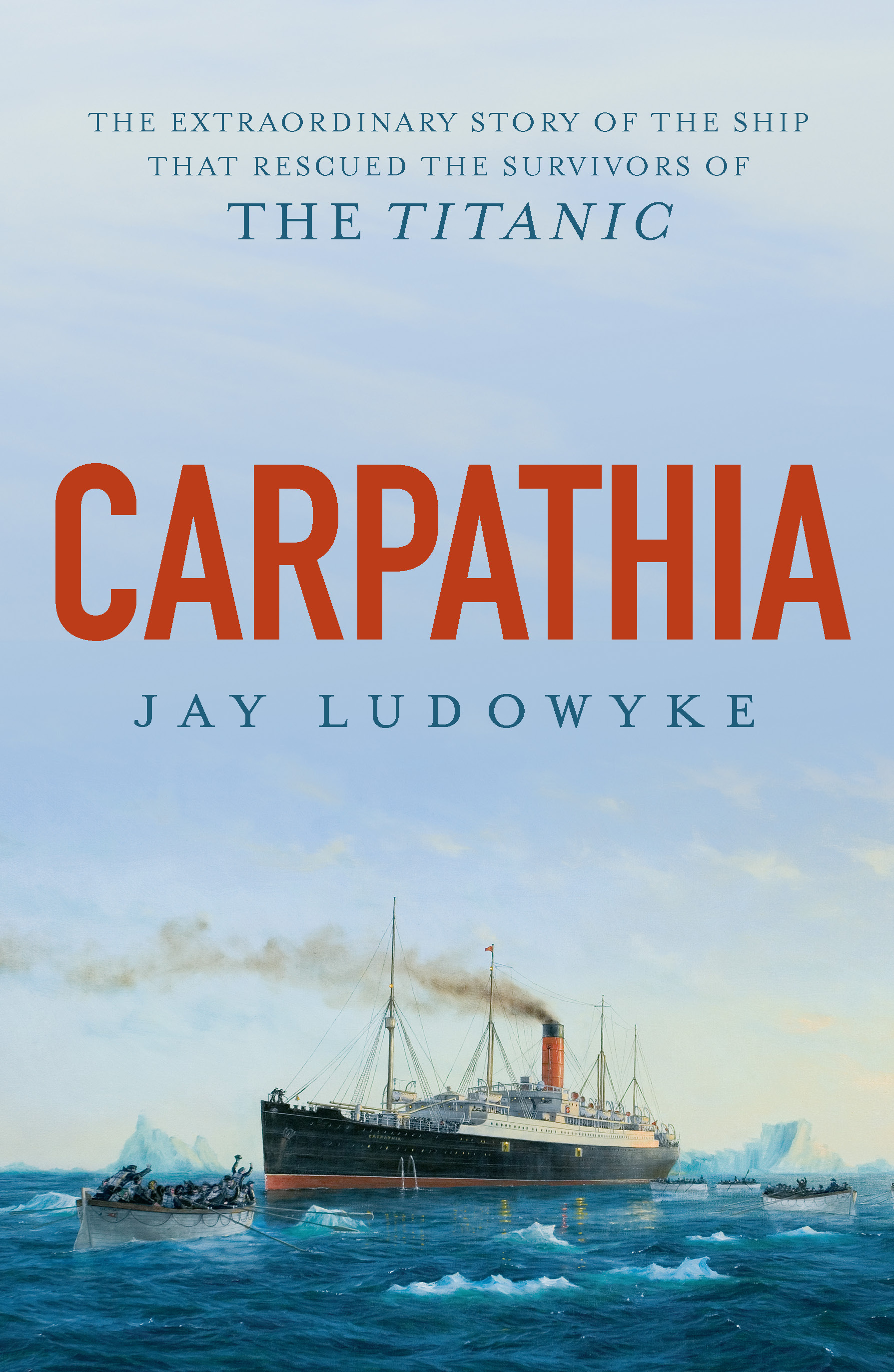 CarpathiaThe Extraordinary Story of the Ship That Rescue...