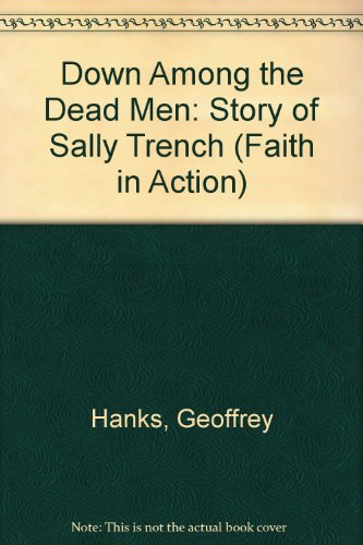 Down Among the Dead Men: Story of Sally Trench (Faith in Action) by Geoffrey Hanks, ISBN: 9781851750177