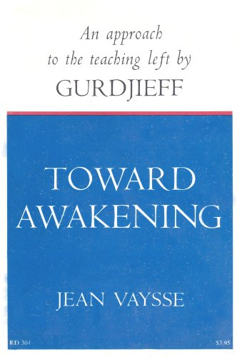 Toward Awakening, An Approach to the Teaching Left By Gurdjieff