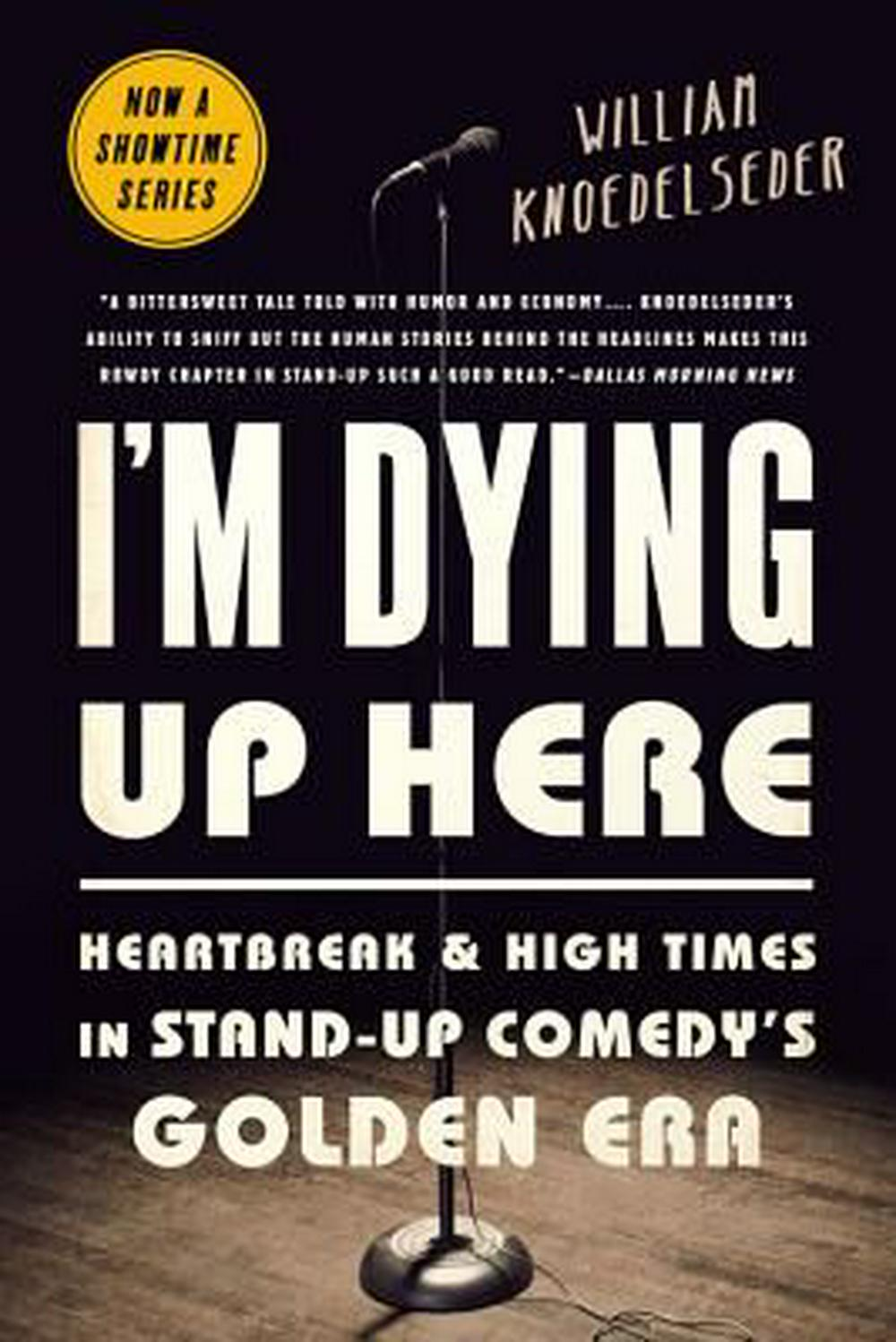I'm Dying Up Here: Heartbreak and High Times in Stand-Up Comedy's Golden Era by William Knoedelseder, ISBN: 9781610398664