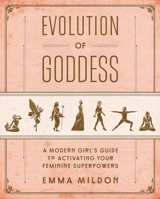 Evolution of GoddessA Modern Girl's Guide to Activating Your Femini...