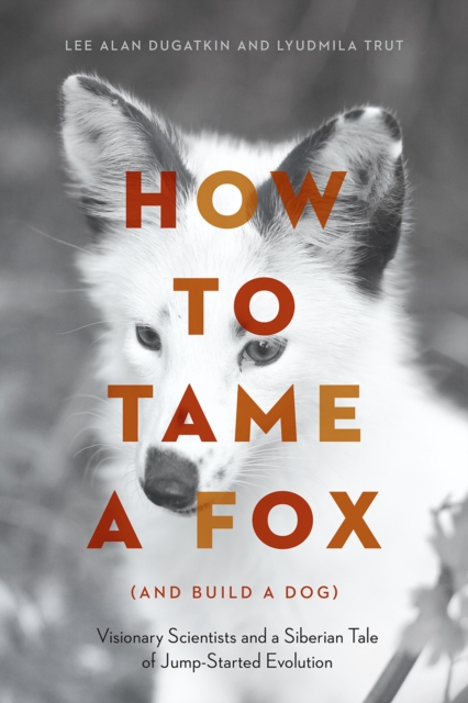 How to Tame a Fox (and Build a Dog)Visionary Scientists and a Siberian Tale of Jum...