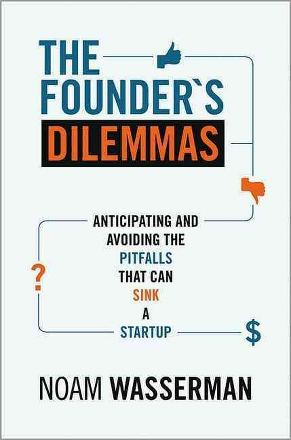The Founder's Dilemmas by Noam Wasserman, ISBN: 9780691158303