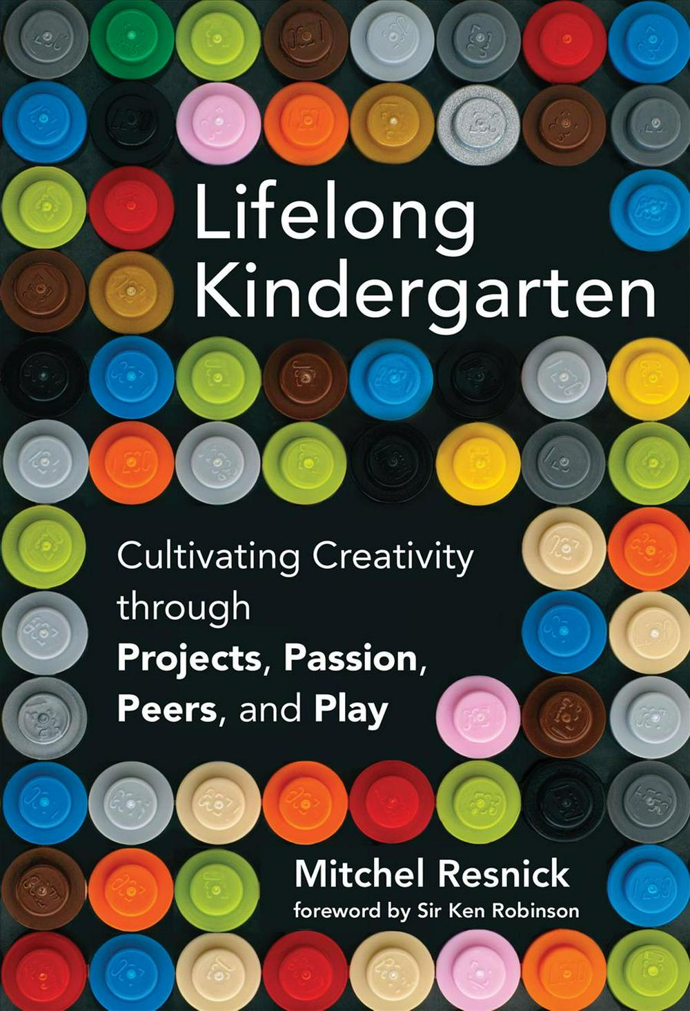 Lifelong KindergartenCultivating Creativity through Projects, Passio... by Mitchel Resnick, ISBN: 9780262037297