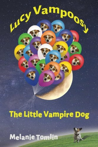 Lucy Vampoosy: The Little Vampire Dog by Melanie Tomllin, ISBN: 9780994616029