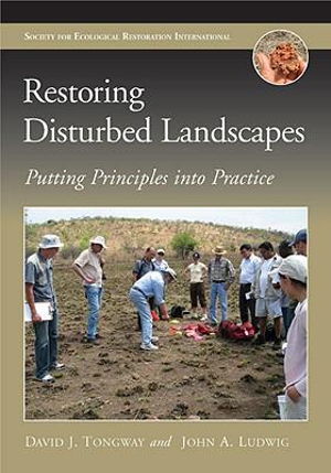Restoring Disturbed Landscapes: Putting Principles Into Practice by David J. Tongway, ISBN: 9781597265805
