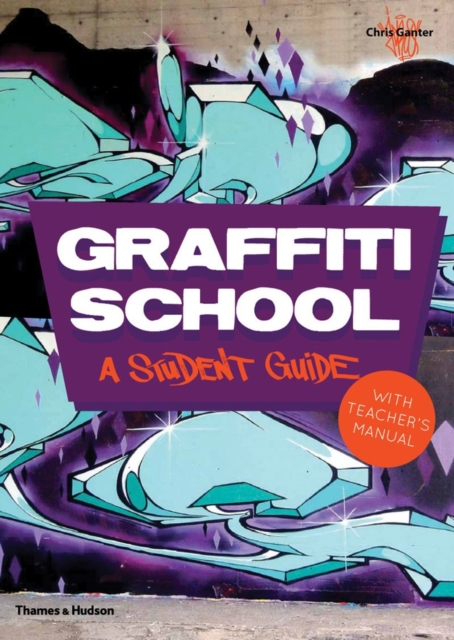 Graffiti School: A Student Guide and Teacher Manual by Chris Ganter, ISBN: 9780500290972