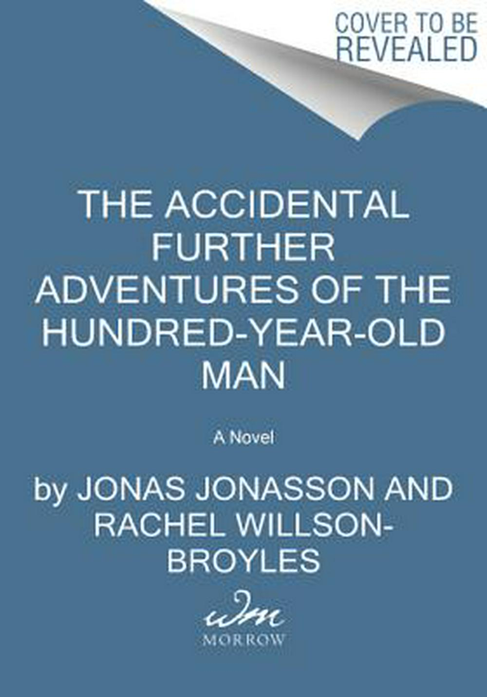 The Accidental Further Adventures of the Hundred-year-old Man by Jonas Jonasson, ISBN: 9780062846136