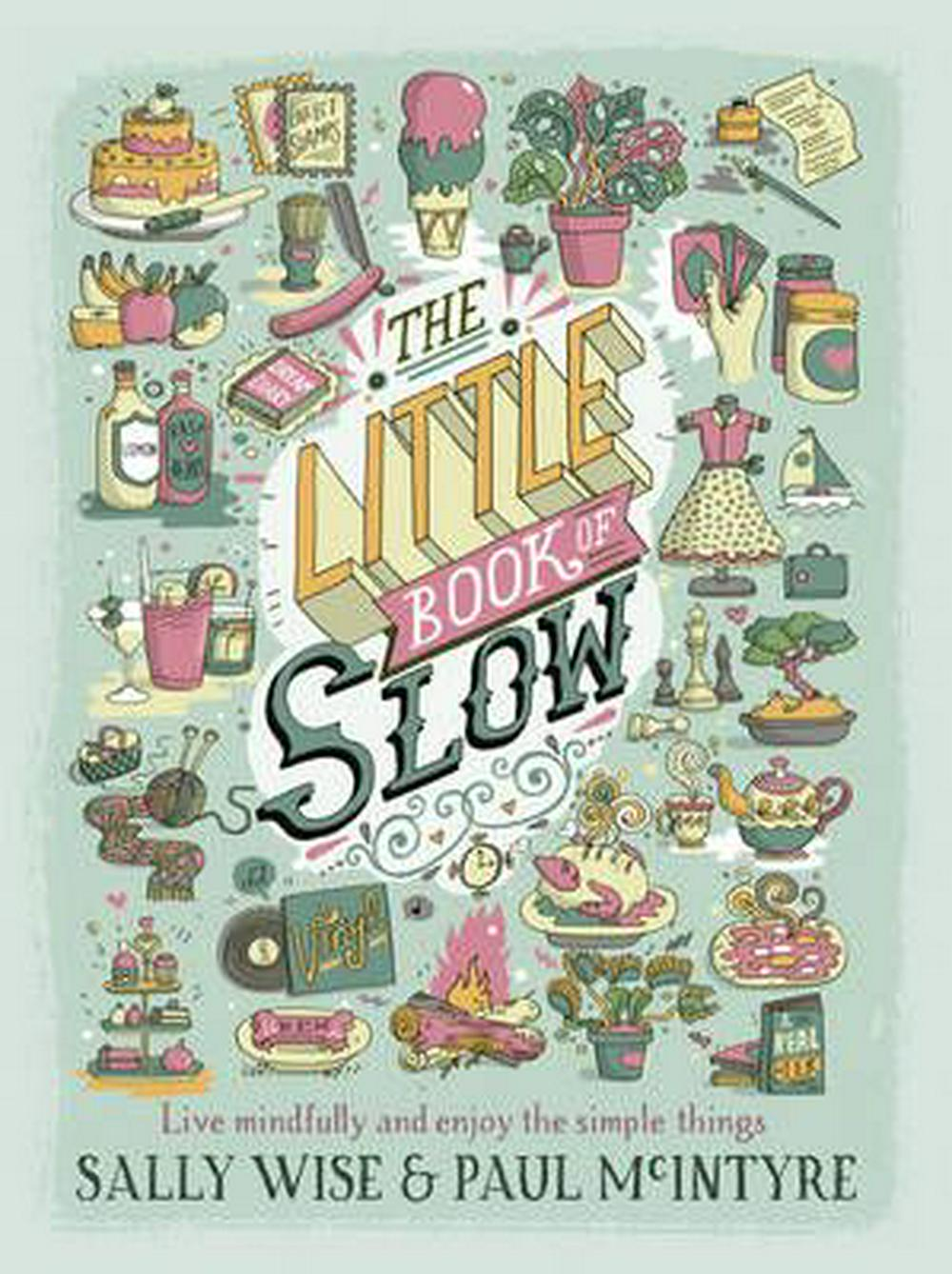 The Little Book of Slow: Live Mindfully and Enjoy the Simple Things by Sally Wise,Paul McIntyre, ISBN: 9780733335099