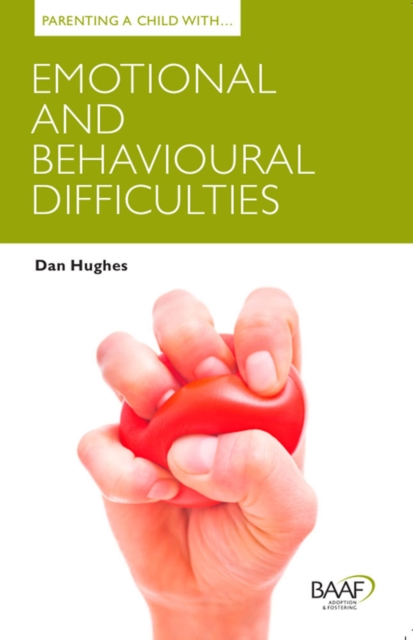 Parenting a Child with Emotional and Behavioural Difficulties (Parenting Matters) by Dan Hughes, ISBN: 9781907585609