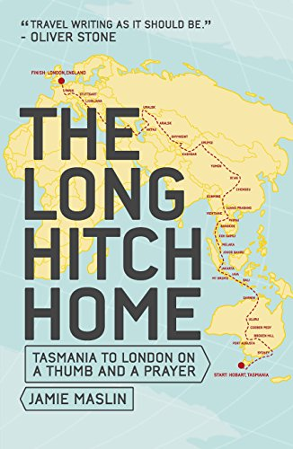 Travel: The Long Hitch Home (Tasmania to London on a thumb and a prayer) by Jamie Maslin, ISBN: 9780994242310