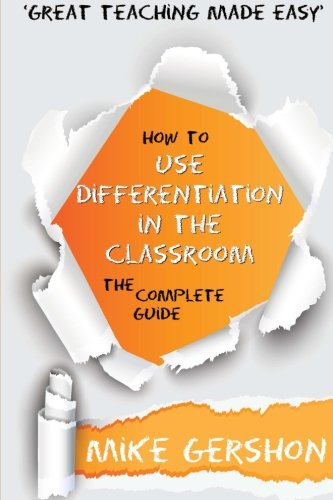 How to use Differentiation in the Classroom: The Complete Guide: 3 (How to...Great Classroom Teaching Series) by Mr Mike Gershon, ISBN: 9781500208059