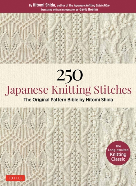 250 Japanese Knitting Stitch Patterns by Hitomi Shida: The Original Pattern Bible from Japanas Most Famous Knitting Guru