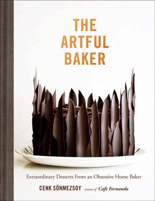 The Artful Baker: Extraordinary Desserts from an Obsessive Home Baker by Cenk Sonmezsoy, ISBN: 9781419726491