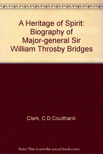A Heritage of Spirit: Biography of Major-general Sir William Throsby Bridges by C.D.Coulthard- Clark, ISBN: 9780522841701
