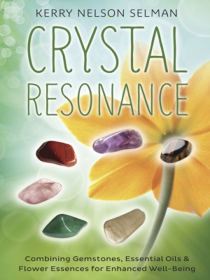 Crystal Resonance: Combining Gemstones, Essential Oils, and Flower Essences for Enhanced Well-Being