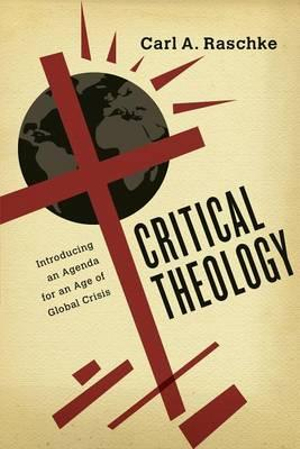 Critical Theology: Introducing an Agenda for an Age of Global Crisis
