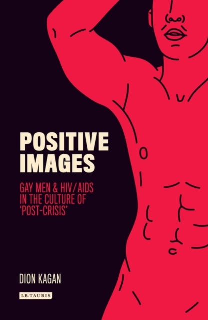 Positive ImagesGay Men and HIV/AIDS in the Popular Culture of ...