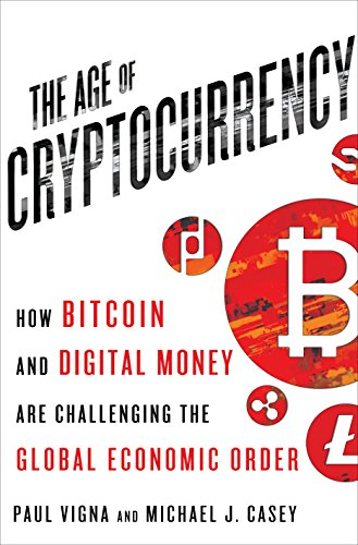 Age of Cryptocurrency: How Bitcoin and Cybermoney are Overturning the Global Economic Order by Paul Vigna, ISBN: 9781250073082