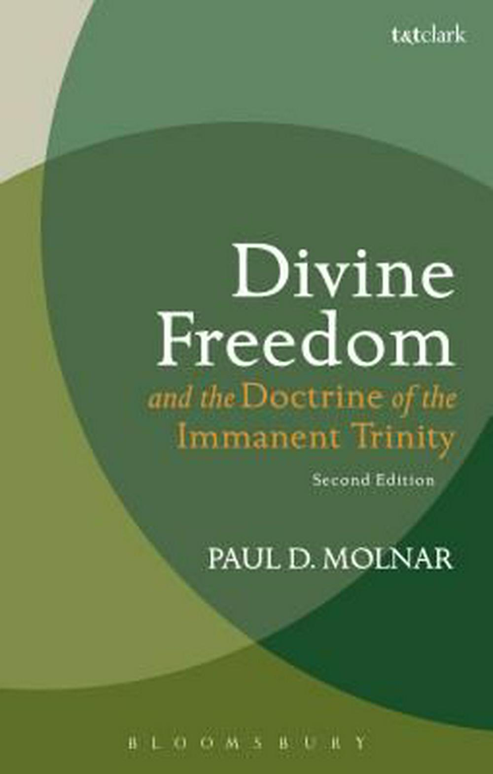 Divine Freedom and the Doctrine of the Immanent Trinity: In Dialogue with Karl Barth and Contemporary Theology (T&t Clark Studies in Systematic Theology) by Paul D., Professor Molnar, ISBN: 9780567656797