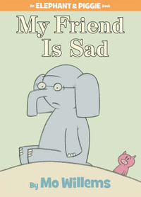 My Friend Is Sad (Elephant & Piggie Book)