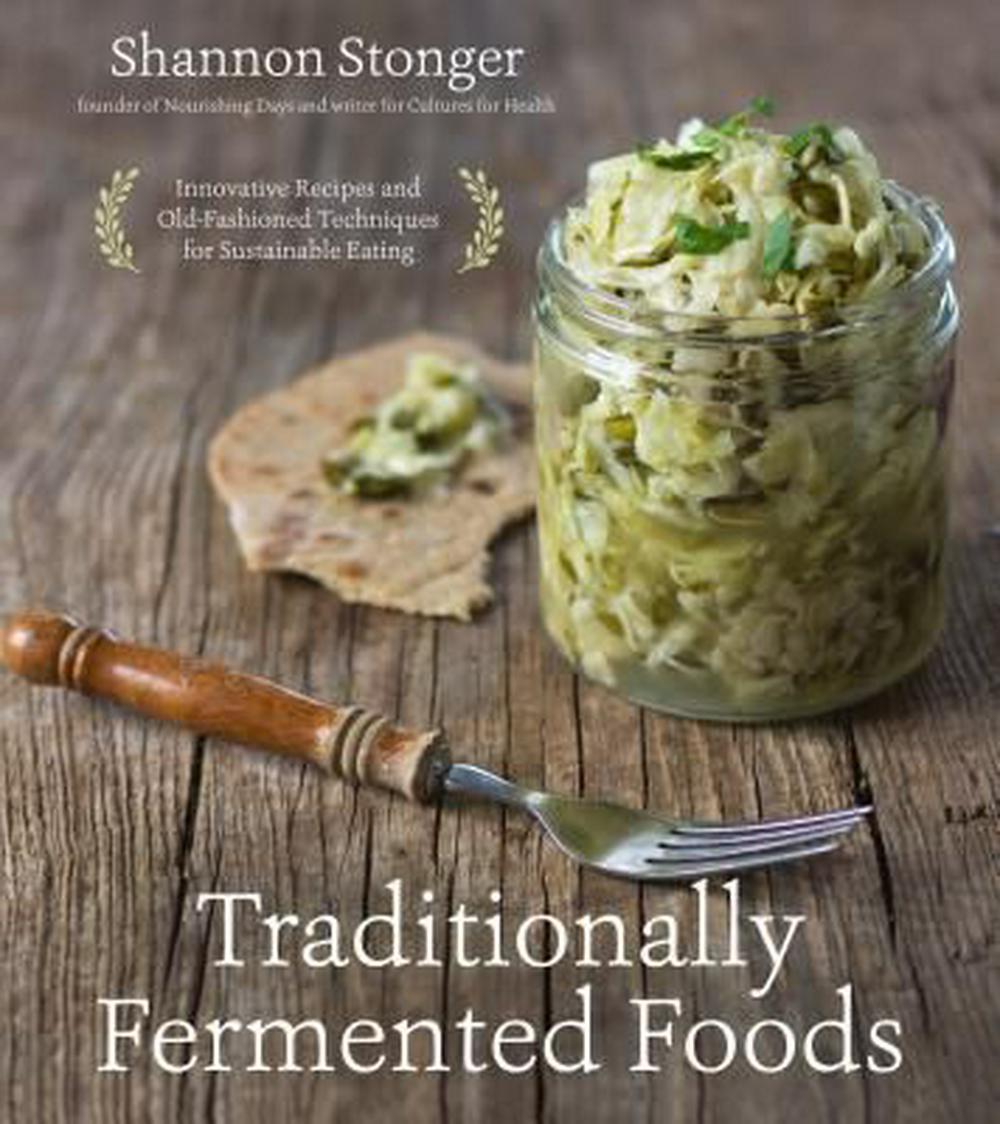Traditionally Fermented FoodsInnovative Recipes and Old-Fashioned Techniques...