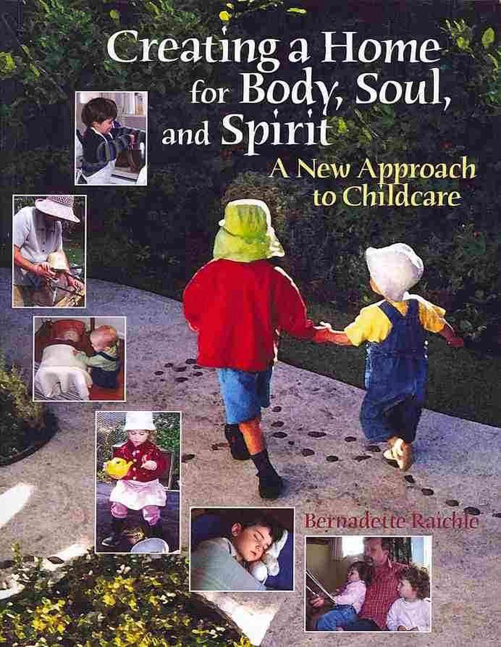 Creating a Home for Body, Soul, and Spirit by Bernadette Raichle, ISBN: 9781936849017