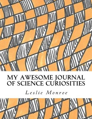 My Awesome Journal of Science Curiosities: Homeschool Boys Grades 6-12