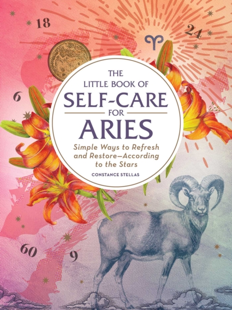 The Little Book of Self-Care for AriesSimple Ways to Refresh and Restore-According to...