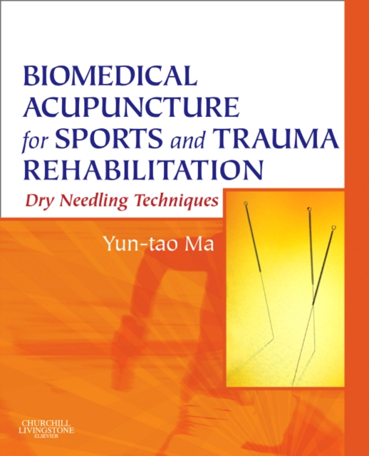 Biomedical Acupuncture for Sports and Trauma Rehabilitation: Dry Needling Techniques by Yun-Tao Ma, ISBN: 9781437709278