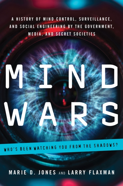 Mind Wars: A History of Mind Control, Surveillance, and Social Engineering by the Government, Media, and Secret Societies by Marie D. Jones, ISBN: 9781601633583