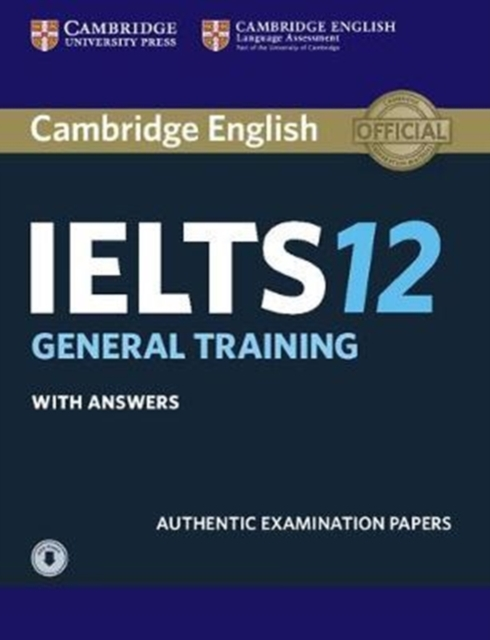 Cambridge IELTS 12 General Training Student's Book with Answers with AudioAuthentic Examination Papers by Not Available, ISBN: 9781316637876