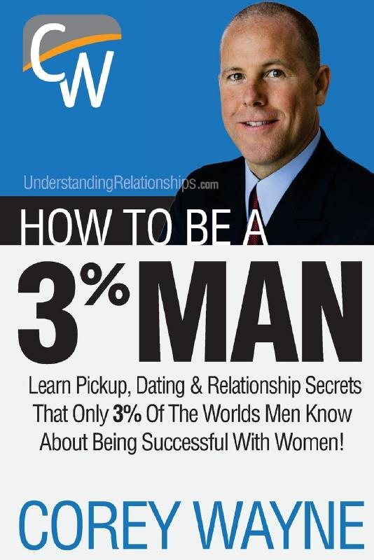 How To Be A 3% Man, Winning The Heart Of The Woman Of Your Dreams by Corey Wayne, ISBN: 9780692552667