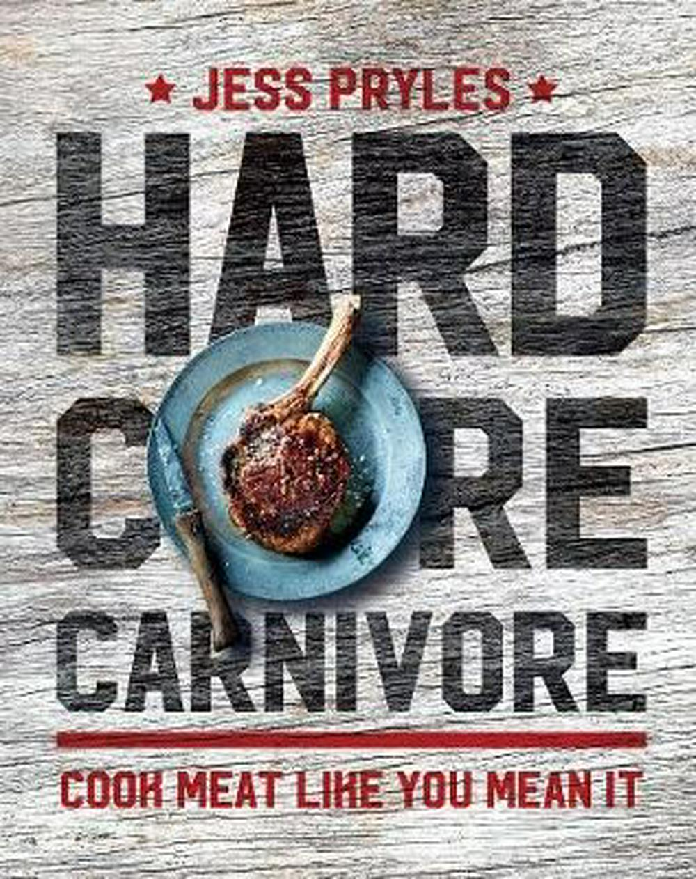 Hardcore CarnivoreCook meat like you mean it