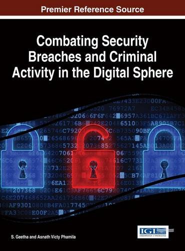 Combating Security Breaches and Criminal Activity in the Digital SphereAdvances in Digital Crime, Forensics, and Cyber...