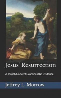 Jesus' Resurrection: A Jewish Convert Examines the Evidence (Principium Institute Historical Background to the Bible)