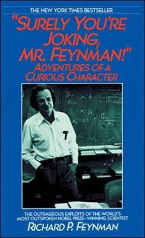 Surely You're Joking, Mr. Feynman by Richard Phillips Feynman, ISBN: 9780786198924