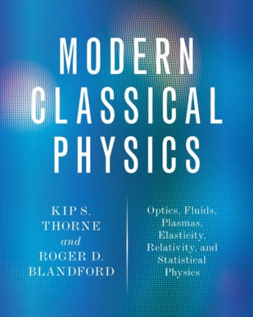 Modern Classical Physics by Kip S. Thorne, ISBN: 9780691159027