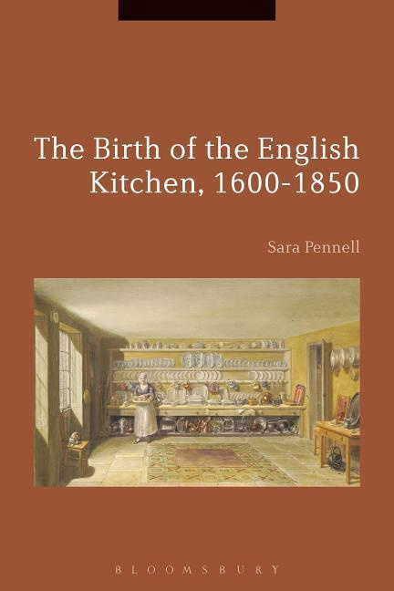 The Birth of the English Kitchen, 1600-1850 (Cultures of Early Modern Europe)