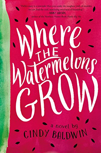 Where the Watermelons Grow by Cindy Baldwin, ISBN: 9780062665867
