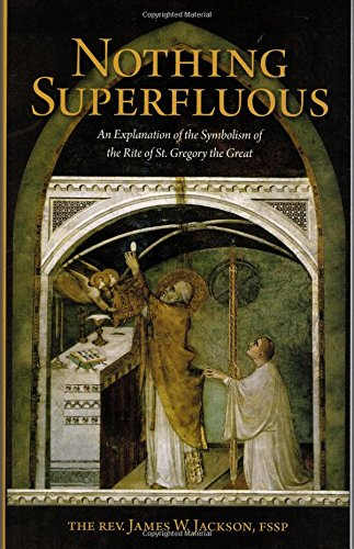 Nothing Superfluous: An Explanation of the Symbolism of the Rite of St. Gregory the Great