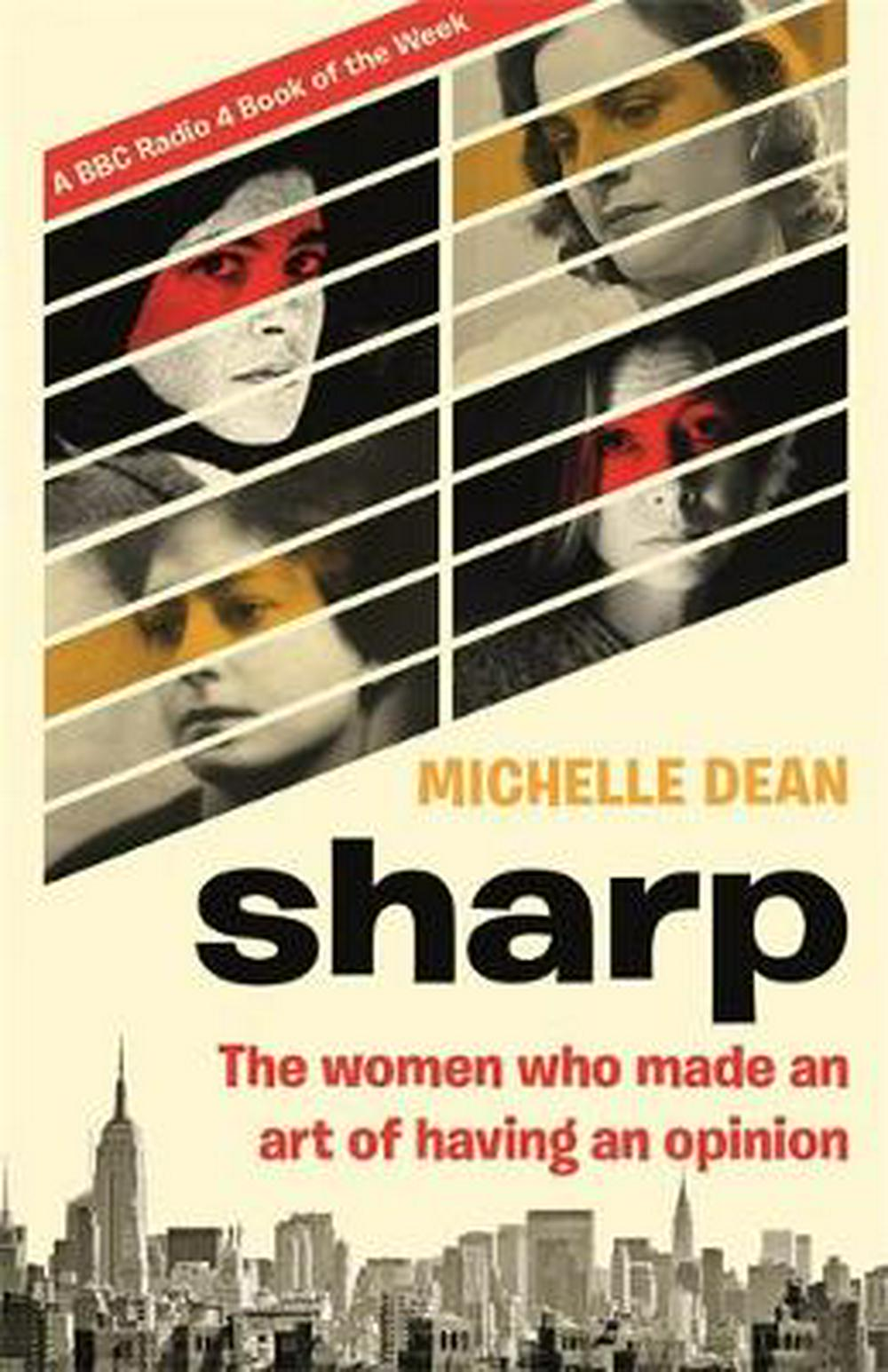 Sharp: The Women Who Made an Art of Having an Opinion by Michelle Dean, ISBN: 9780349005409