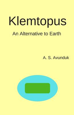 Klemtopus: An alternative to Earth by A. S. Avunduk, ISBN: 9781720223139