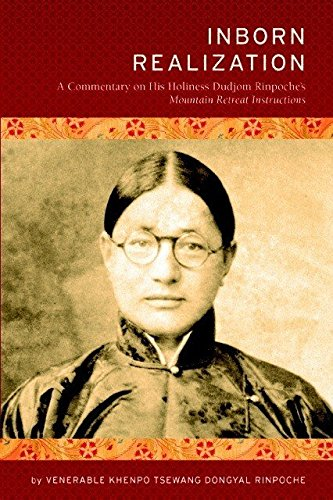 Inborn Realization: A Commentary on His Holiness Dudjom Rinpoche's Mountain Retreat Instructions by Khenpo Tsewang Dongyal Rinpoche, ISBN: 9780983407454
