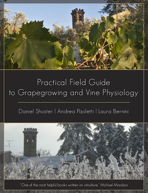 Practical Field Guide to Grape Growing and Vine Physiology by Laura Bernini, ISBN: 9781935879312